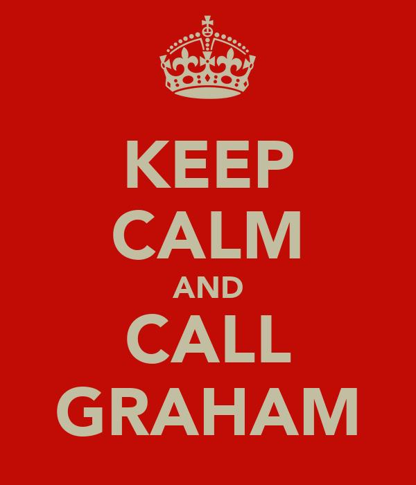 KEEP CALM AND CALL GRAHAM