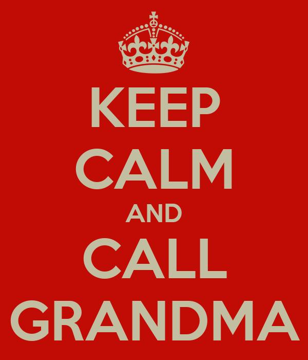 KEEP CALM AND CALL GRANDMA