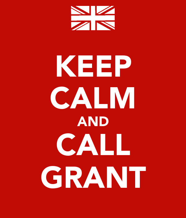 KEEP CALM AND CALL GRANT