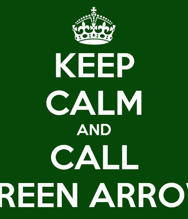 KEEP CALM AND CALL GREEN ARROW