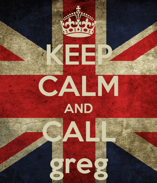 KEEP CALM AND CALL greg