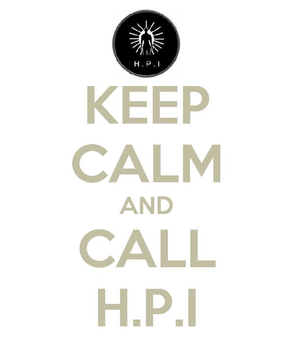 KEEP CALM AND CALL H.P.I