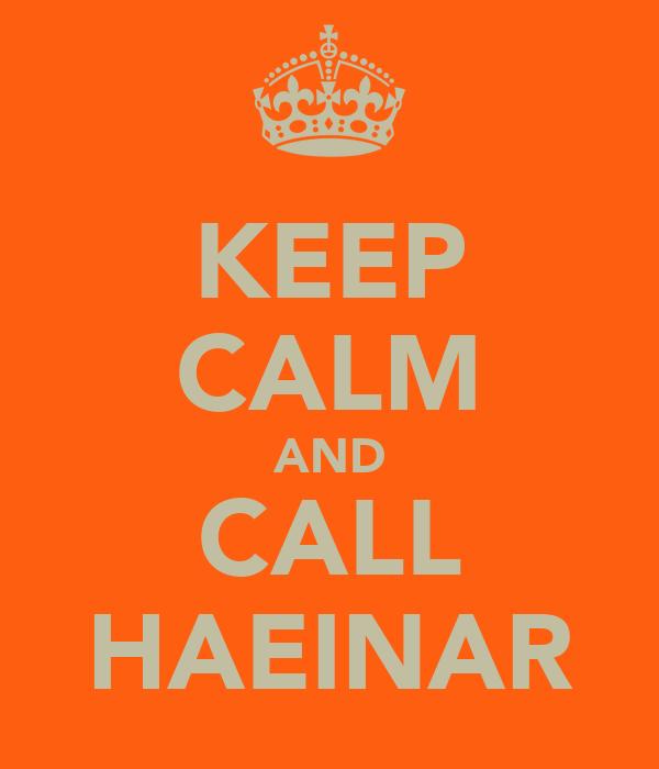 KEEP CALM AND CALL HAEINAR