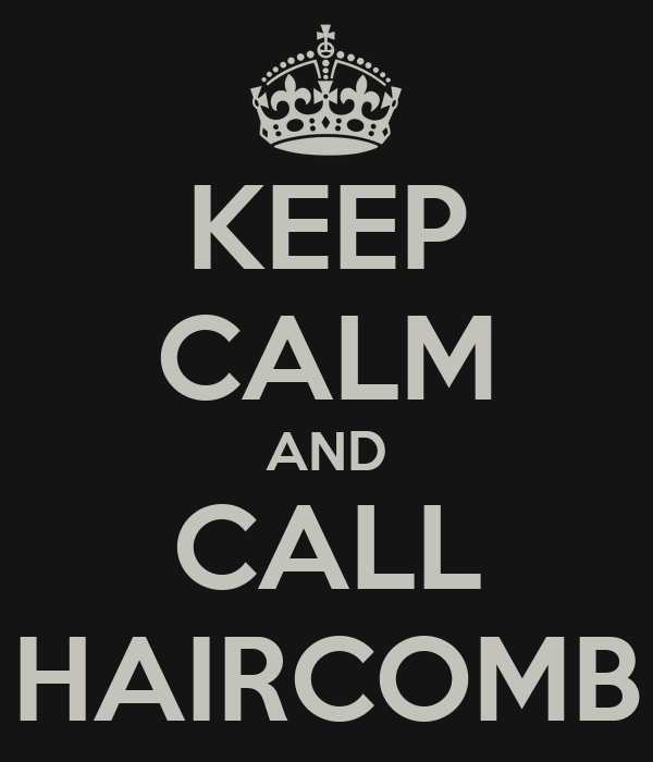 KEEP CALM AND CALL HAIRCOMB