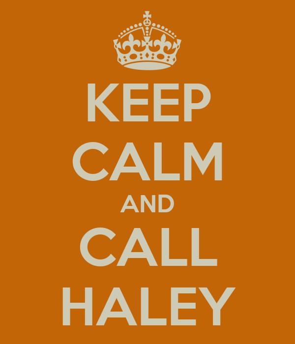 KEEP CALM AND CALL HALEY