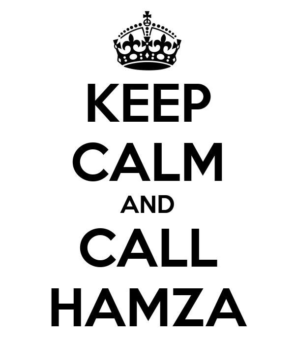 KEEP CALM AND CALL HAMZA
