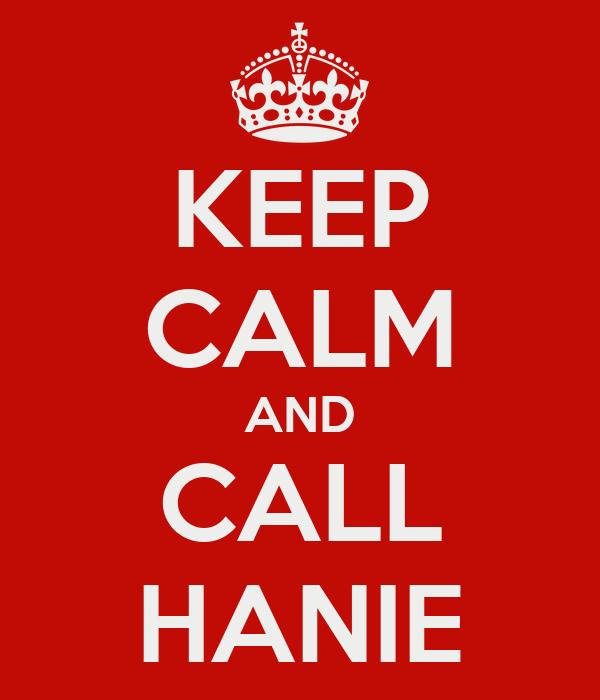 KEEP CALM AND CALL HANIE