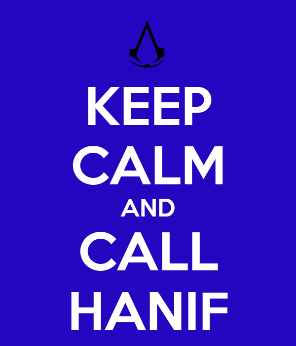 KEEP CALM AND CALL HANIF