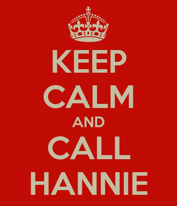 KEEP CALM AND CALL HANNIE