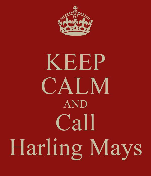 KEEP CALM AND Call Harling Mays