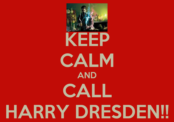 KEEP CALM AND CALL HARRY DRESDEN!!