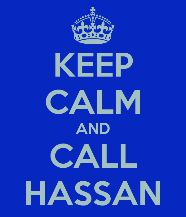KEEP CALM AND CALL HASSAN