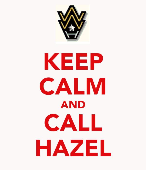 KEEP CALM AND CALL HAZEL