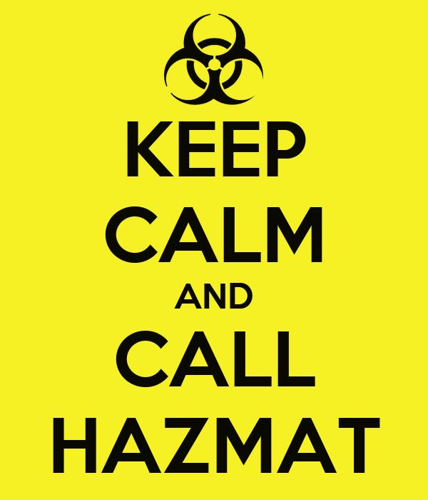 KEEP CALM AND CALL HAZMAT