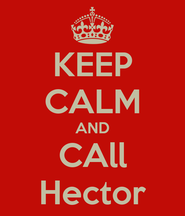 KEEP CALM AND CAll Hector