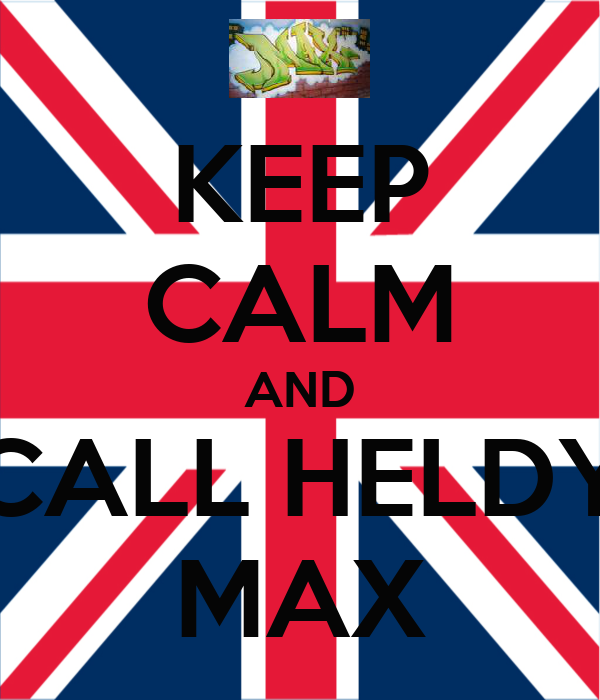KEEP CALM AND CALL HELDY MAX
