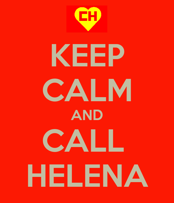 KEEP CALM AND CALL  HELENA