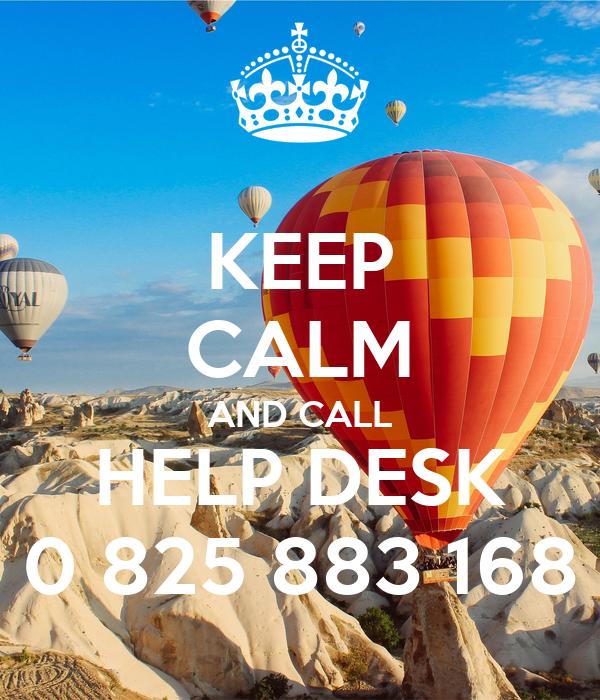 KEEP CALM AND CALL HELP DESK 0 825 883 168