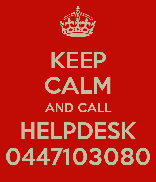 KEEP CALM AND CALL HELPDESK 0447103080
