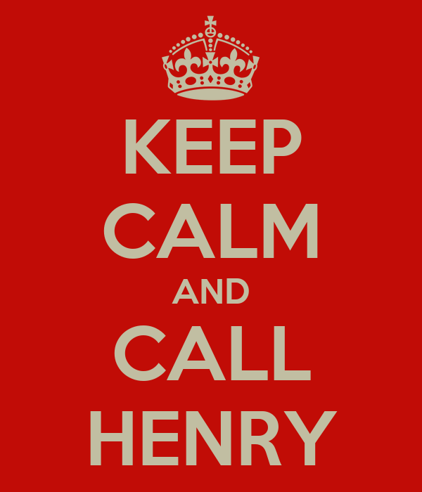 KEEP CALM AND CALL HENRY