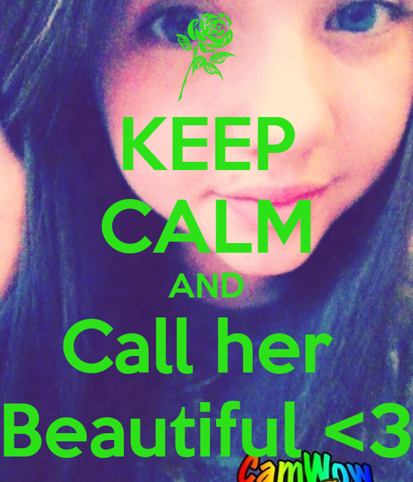 KEEP CALM AND Call her  Beautiful <3