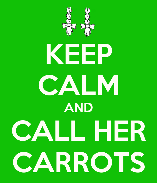 KEEP CALM AND CALL HER CARROTS