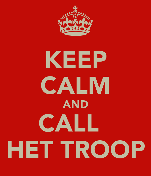 KEEP CALM AND CALL   HET TROOP