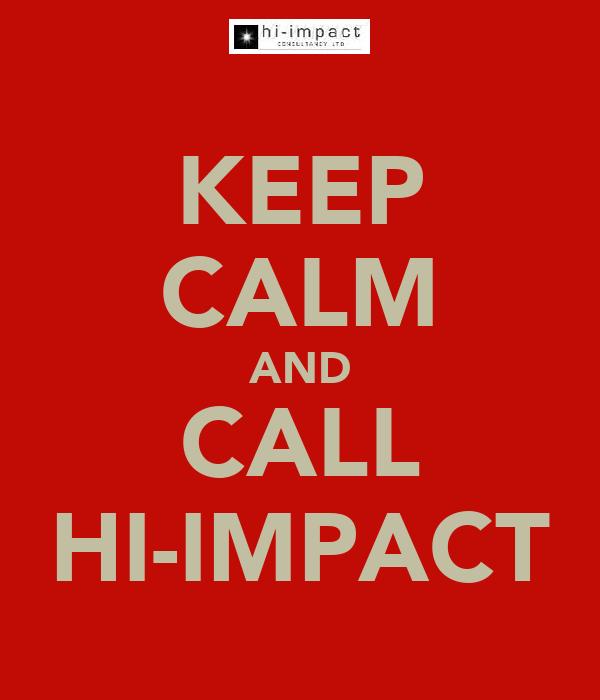 KEEP CALM AND CALL HI-IMPACT