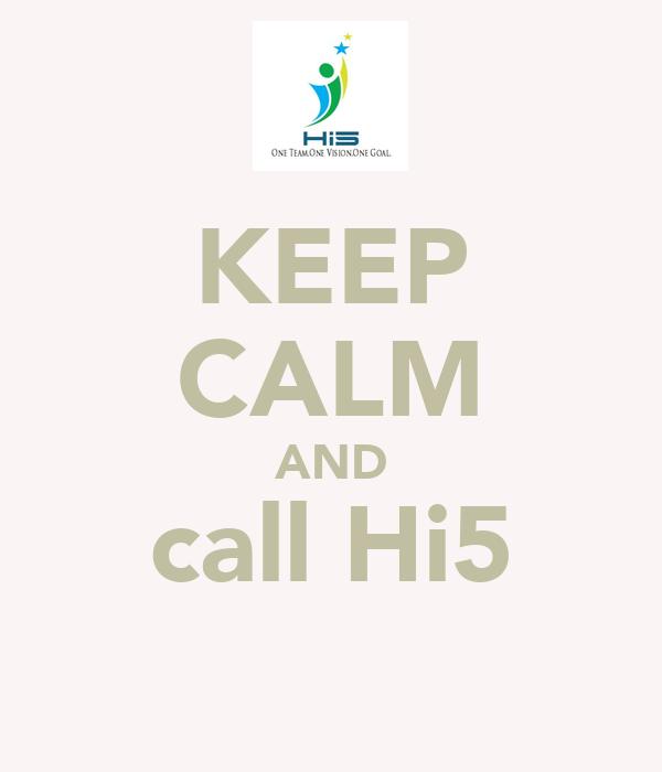 KEEP CALM AND call Hi5