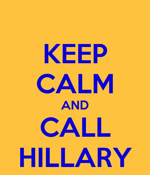 KEEP CALM AND CALL HILLARY
