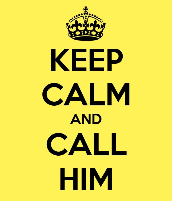 KEEP CALM AND CALL HIM