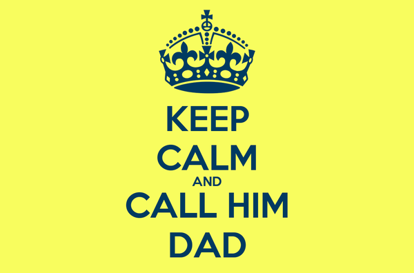 KEEP CALM AND CALL HIM DAD