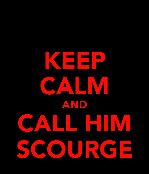 KEEP CALM AND CALL HIM SCOURGE