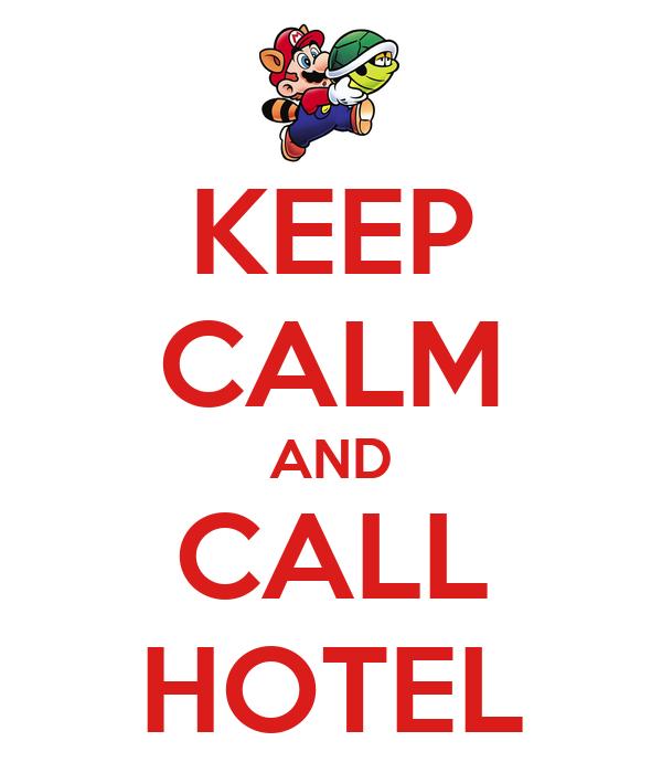 KEEP CALM AND CALL HOTEL
