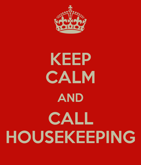 KEEP CALM AND CALL HOUSEKEEPING