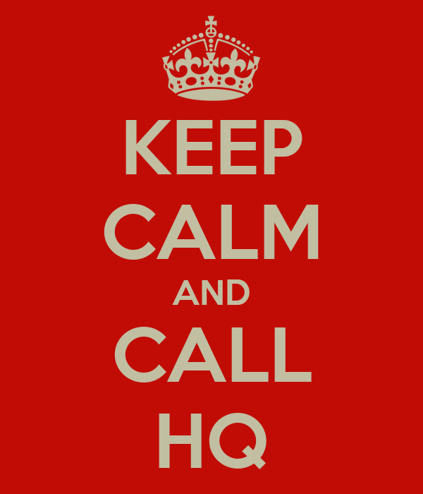 KEEP CALM AND CALL HQ
