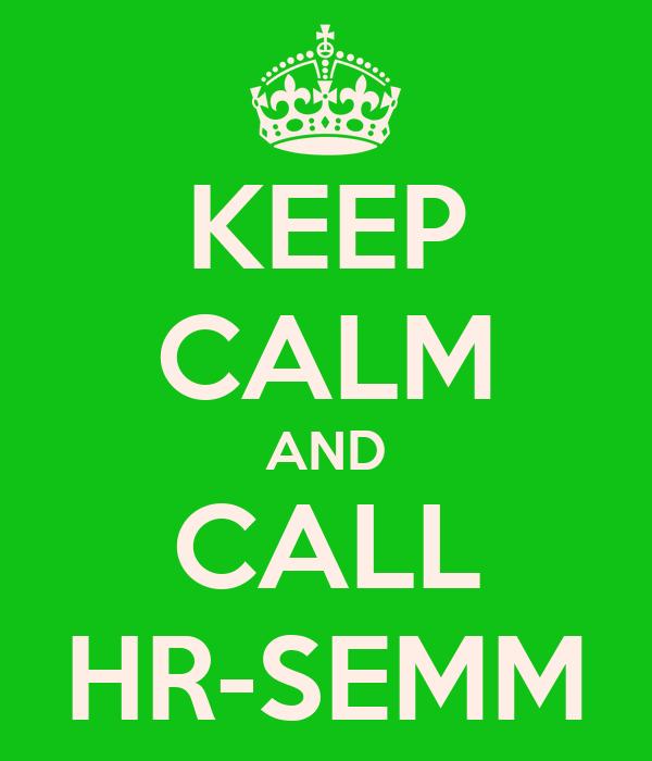 KEEP CALM AND CALL HR-SEMM
