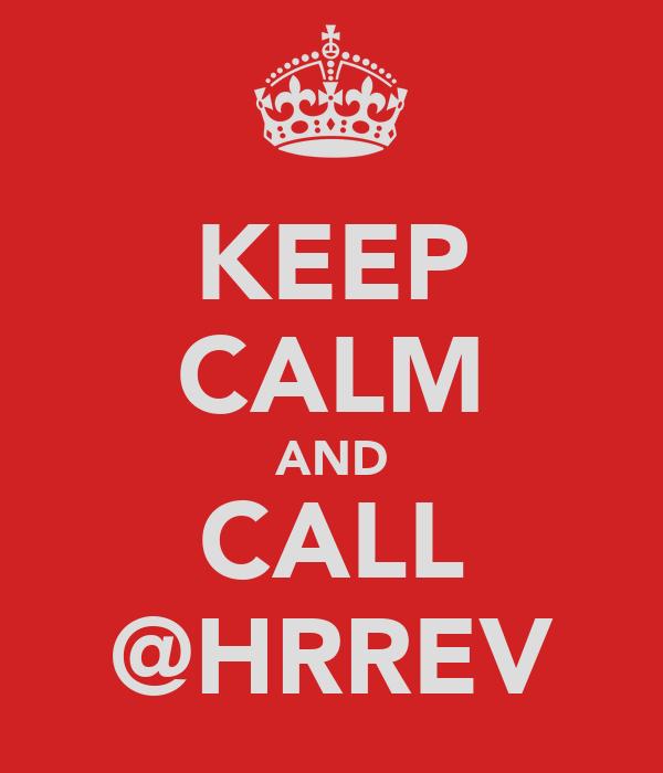 KEEP CALM AND CALL @HRREV
