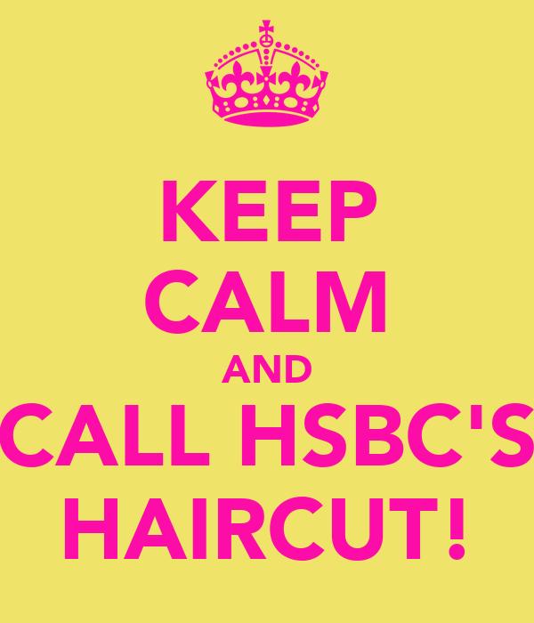 KEEP CALM AND CALL HSBC'S HAIRCUT!