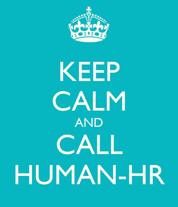 KEEP CALM AND CALL HUMAN-HR
