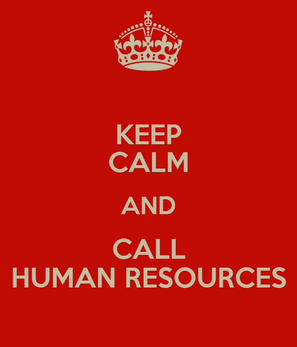 KEEP CALM AND CALL HUMAN RESOURCES