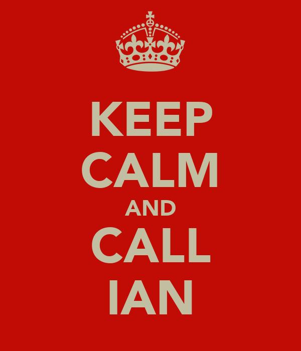 KEEP CALM AND CALL IAN