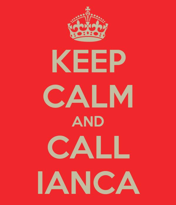 KEEP CALM AND CALL IANCA