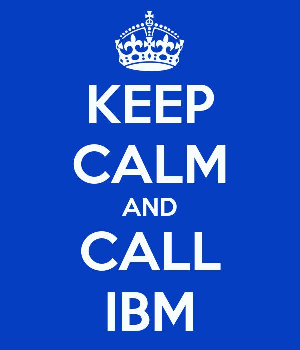KEEP CALM AND CALL IBM