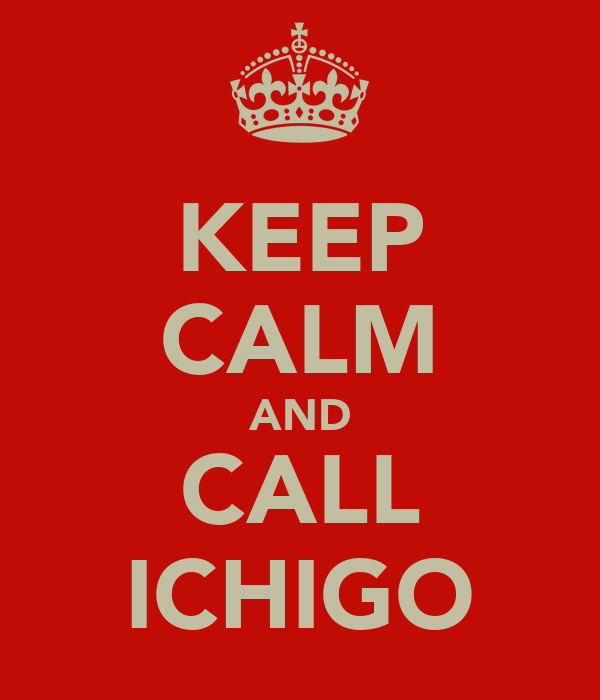 KEEP CALM AND CALL ICHIGO