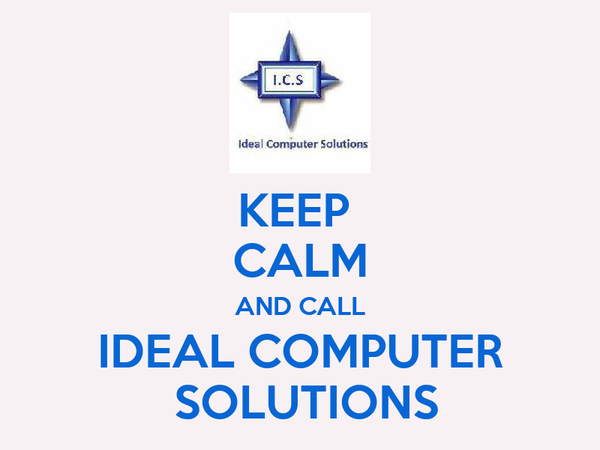 KEEP  CALM AND CALL IDEAL COMPUTER  SOLUTIONS