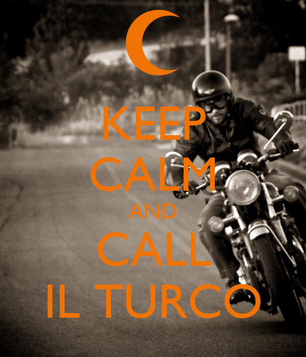 KEEP CALM AND CALL IL TURCO