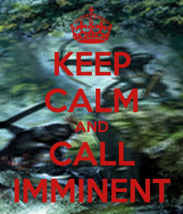 KEEP CALM AND CALL IMMINENT