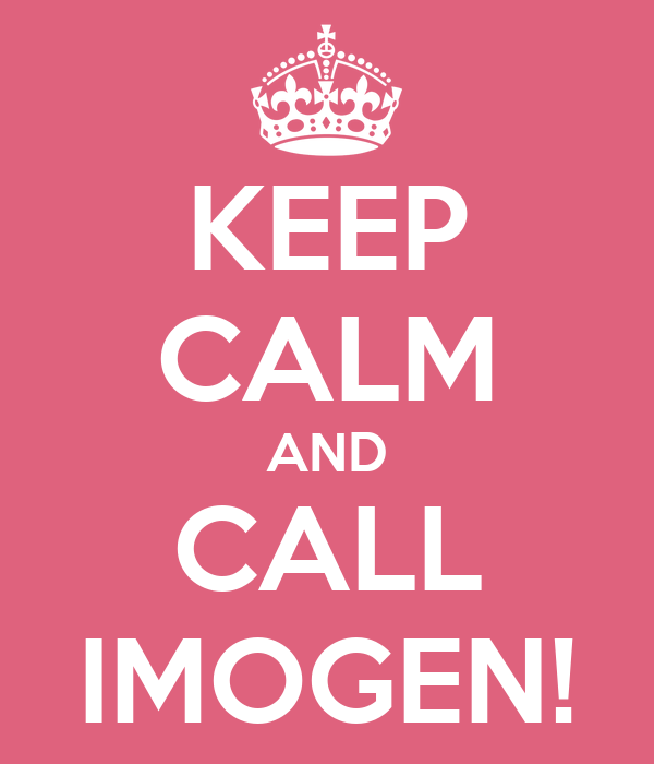 KEEP CALM AND CALL IMOGEN!