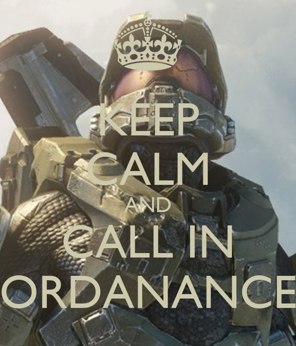 KEEP CALM AND CALL IN ORDANANCE